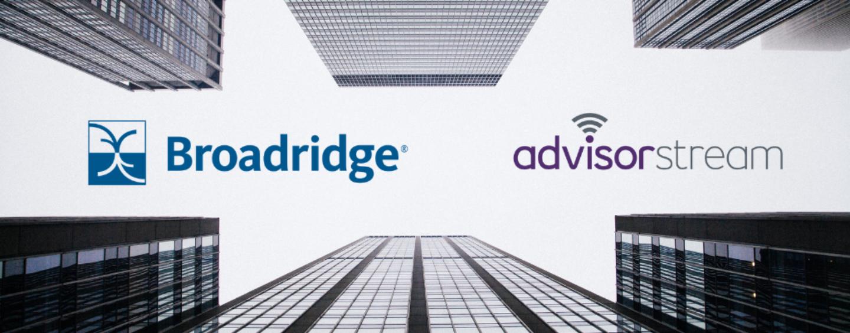 Broadridge Expands Wealth Management Capabilities with AdvisorStream Acquisition